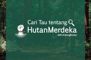 #HutanMerdeka: Mengenal Lebih Banyak Tentangnya